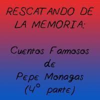 Cuentos Famosos de Pepe Monagas (4ª Parte)