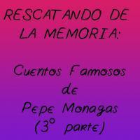 Cuentos Famosos de Pepe Monagas (3ª Parte)