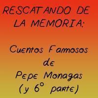 Cuentos Famosos de Pepe Monagas (y 6ª Parte)