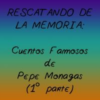 Cuentos Famosos de Pepe Monagas (1ª Parte)