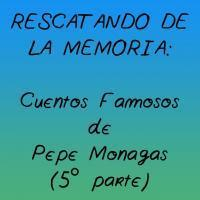 Cuentos Famosos de Pepe Monagas (5ª Parte)